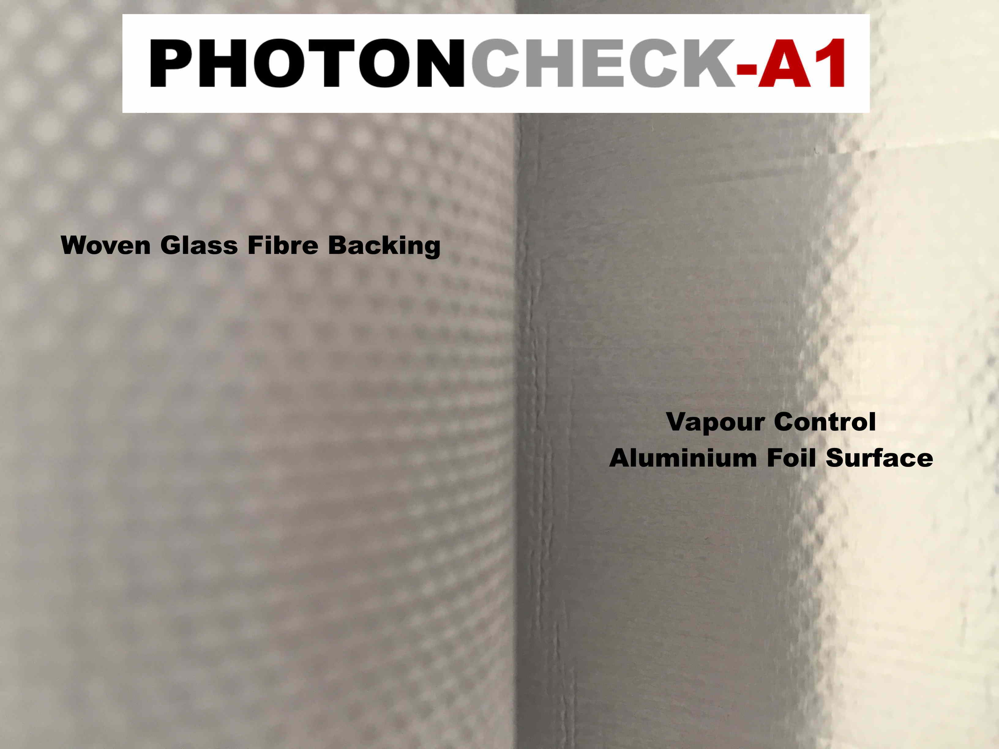 A1 PhotonCheck, Vapour control Reflective Insulation Membrane designed to boost the thermal performance of walls, ceilings, floors.